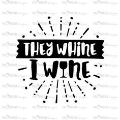 They whine I wine, wine svg, wine gift, gifts for her, , svg cut file, svg file for cricut, silhouette, instant download, heat transfer file by pixelphoenixdesigns on Etsy
