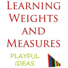 Playful ways to learn about weights and measures. Fun ideas to teach kids about…