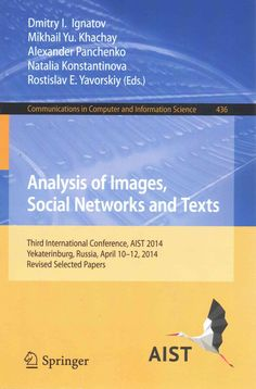 Analysis of Images, Social Networks and Texts: Third International Conference Aist 2014 Yekaterinburg, Russia Apr...