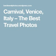 Carnival, Venice, Italy – The Best Travel Photos