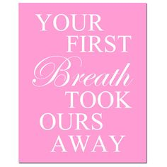 "Your First Breath Took Ours Away  8x10 Print  Modern by Tessyla, $20.00    Wow - what a precious saying- I feel that way about my children and grandchildren!!they are all ""MY HEART"""