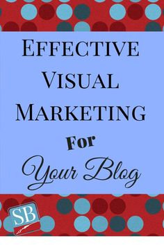 How To Create an Effective Visual Marketing Strategy For Your Blog