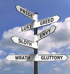 7 Deadly Sins (Let's not do these...) Pride, Lust, Greed, Envy, Sloth, Wrath, Gluttony