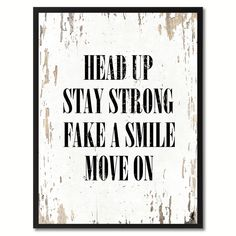 Shop for Head Up Stay Strong Fake A Smile Move On Inspirational Quote Saying Canvas Print Picture Frame Home Decor Wall Art. Get free delivery On EVERYTHING* Overstock - Your Online Art Gallery Store! Smile Quotes, New Quotes, Quotes To Live By, Inspirational Quotes, Head Up Quotes, Mama Quotes, Breakup Quotes, True Quotes, Motivational Quotes