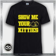 Buy Tshirt Show Me Your Kitties Tshirt Womens Tshirt Mens Tees size S-3XL