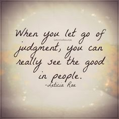 When you let go of judgement, you can really see the good in people. Quotes For Kids, Great Quotes, Kid Quotes, Inspirational Quotes, Find A Husband, Quotes About Everything, Good Wife, Good Communication, Quote Posters