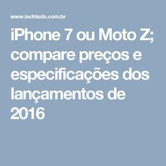iPhone 7 ou Moto Z; compare preços e especificações dos lançamentos de 2016