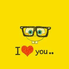 I love you. By Sponge Bob Morning Love Quotes, Good Morning Love, Wallpaper Spongebob, Spongebob Background, Pineapple Under The Sea, Square Pants, People Fall In Love, Quotes By Famous People, Love You