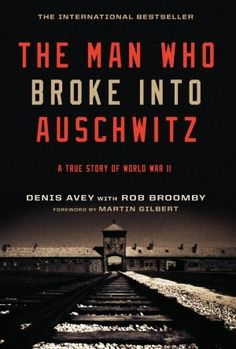 The Man Who Broke into Auschwitz: A True Story of World War II. This is an absolutely amazing story.
