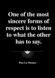 One of the most sincere forms of respect is to listen to what the other has to say. Proverbs Quotes, Wisdom Quotes, Respect, Sayings, Words, Lyrics, Word Of Wisdom, Horse, Quotations