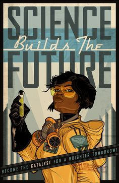 """""""Science Builds the Future -- Become the catalyst for a brighter tomorrow""""  another great poster by Paul Sizer, 2014"""