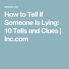 How to Tell If Someone Is Lying: 10 Tells and Clues (Ranked in Ascending Order of Reliability) Coping Skills, Body Language, To Tell, Bible Verses, Teaching, Signs, Interesting Stuff, Jade, Life Hacks