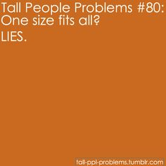 Tall people problems.