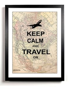 Keep Calm and Carry On Art Print Poster -  Gift - Keep Calm and Travel On Airplane Vintage Map. $4.50, via Etsy.