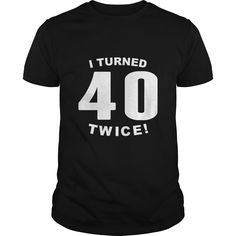 (Tshirt Nice T-Shirt) I Turned 40 Twice 80th Birthday Discount 10% This funny I Turned 40 Twice! 80th Birthday design is a great gift for anyone turning 80 years old. Tshirt Guys Lady Hodie SHARE and Get Discount Today Order now before we SELL OUT Today