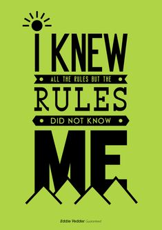 """I Knew All The Rules But The Rules Did Not Know Me."" - Eddie Vedder, Pearl Jam words to live by ! This describes my youngest child to the tee. Typography Quotes, Typography Inspiration, Typography Poster, Hard Rock, Indie, Grunge, Eddie Vedder, Favim, Music Lyrics"
