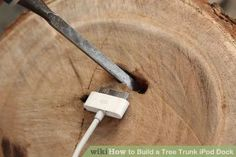 Image titled Build a Tree Trunk iPod Dock Step 7Bullet1