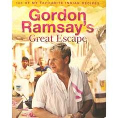 """Read """"Gordon Ramsay's Great Escape: 100 of my favourite Indian recipes"""" by Gordon Ramsay available from Rakuten Kobo. In his Channel 4 series TV chef Gordon Ramsay embarks on a culinary journey around India, discovering the breadth and de. Gordon Ramsay Books, Chef Gordon Ramsay, Masterchef Junior, Chef Cookbook, Cooking Whole Chicken, Tv Chefs, Star Chef, Healthy Meals To Cook, Healthy Food"""