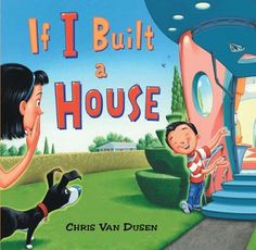 If I Built a House by Chris Van Dusen.  This is a great book about using your imagination. My favorite author/illustrator