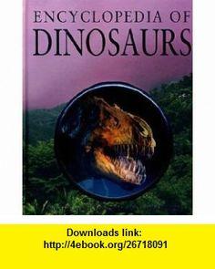 Encyclopedia of Dinosaurs (9781405499231) John Malam, Steve Parker , ISBN-10: 1405499230  , ISBN-13: 978-1405499231 ,  , tutorials , pdf , ebook , torrent , downloads , rapidshare , filesonic , hotfile , megaupload , fileserve
