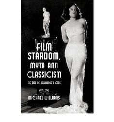 Williams, Michael. Film Stardom, Myth and Classicism: The Rise of Hollywood's Gods. Houndmills, Basingstoke, Hampshire: Palgrave Macmillan, 2013. Print.