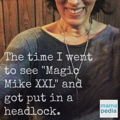 """The Time I Got Put in a Headlock at the Movie Theater After Watching """"Magic Mike XXL"""" - Mamapedia™ Voices"""