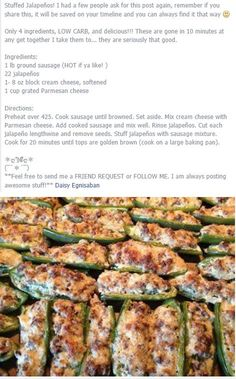 My Favorite and absolute best Stuffed Jalapenos.  Cooked and Drained Sausage mixed with cream cheese and shredded parm - not the grated stuff in the can - we've found we like it with 2 cream cheese then it nearly doubles the recipe and you can make the Sausage Cresants - Totally addicting! Just as amazing with the mini sweet peppers!