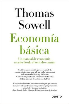 Economía básica : un manual de economía escrito desde el sentido común / Thomas Sowell. Deusto, 2013. Matèries: Economia. http://cataleg.ub.edu/record=b2100805~S1*cat #bibeco