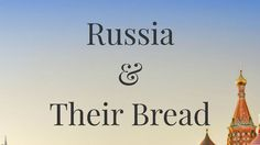 Russia & their bread