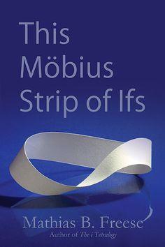 This Mobius Strip of Ifs -- Mathias B. Freese