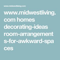 www.midwestliving.com homes decorating-ideas room-arrangements-for-awkward-spaces