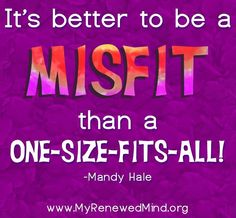 Misfit quote via www.MyRenewedMind.org