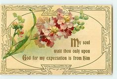 "❥ ""My soul wait thou only upon God for my expectation is from Him"" [gorgeous vintage card with pink flowers]"