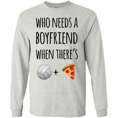 Who needs a boyfriend when there's volleyball pizza LS T-Shirt