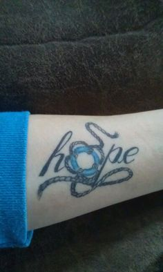 Hope tattoo. Hope in surviving the  sucide death of my brother. The life preserver to stand for saving another life!!  #afsp