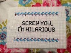 screw you, im hilarious .... xstitch