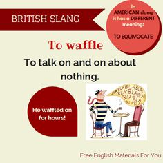 To #waffle #EnglishSlang #slang #ESL #English Click here if you want to learn more slang expressions: http://freeenglishmaterialsforyou.com/category/idioms-and-slang/