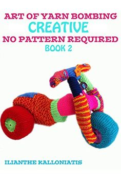Art of Yarn Bombing Book 2: Creative No Pattern Required - Kindle edition by ilianthe kalloniatis. Crafts, Hobbies & Home Kindle eBooks @ Amazon.com.