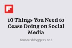 10 Things You Need to Cease Doing on Social Media http://flip.it/7O9VG