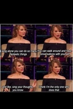I don't live on my own but I do this, you're not the only one Taylor!