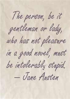 Northanger Abbey wasn't my favorite of the Austen books, but I love this quote and how it help shows a love of written word.