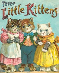 three little kittens- I had this book as a child! Was this the start of my cat obsession???