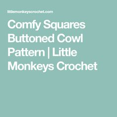 Comfy Squares Buttoned Cowl Pattern | Little Monkeys Crochet