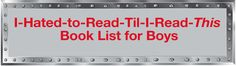 """The """"I hated to read til I read this book"""" list for boys."""