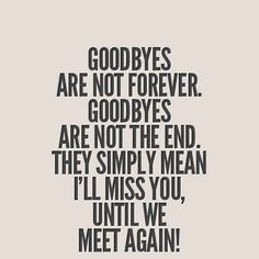 goodbyes are not forever goodbyes are not the end they simply mean ill miss you until we meet again feels like goodbye forever
