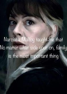 I thought this was accurate since at the end in deathly hallows, Narcissa did not care about the war; only about her son, Draco.