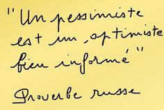 Un pessimiste est un optimiste bien informé.