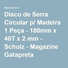 Disco de Serra Circular p/ Madeira 1 Peça - 180mm x 40T x 2 mm - Schulz - Magazine Gatapreta
