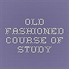 Old Fashioned Course of study