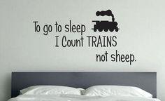 TRAIN Room Decor, To go to sleep I count TRAINS not sheep. Kids room Decor